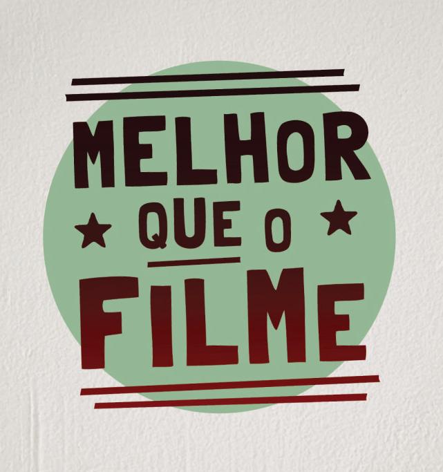 MELHOR QUE O FILME | MEMÓRIA VISUAL